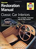Classic Car Interiors Restoration Manual: The Complete, Illustrated Step-by-step Manual (Haynes Restoration Manuals)