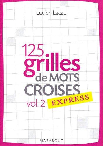 125 grilles de mots croises express : Volume 2 par Lucien Lacau