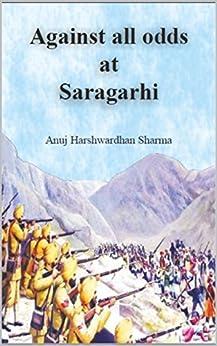 Against All Odds at Saragarhi by [Sharma, Anuj Harshwardhan]