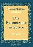 Die Erdgebäude im Sudan (Classic Reprint) -