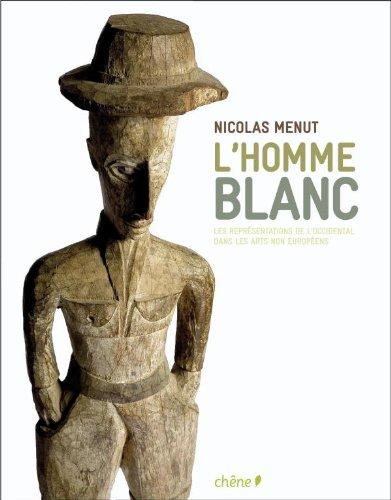 L'homme blanc: Les représentations de l'Occidental dans les arts non européens par Nicolas Menut