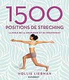 1500 positions de stretching: La bible de la souplesse et du mouvement