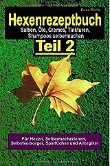 Hexenrezeptbuch Teil 2 Salben, Öle, Cremes, Tinkturen, Shampoos, selbermachen: Für Hexen, Selbermacherinnen und Selbstversorger, Sparfüchse und Allergiker Taschenbuch