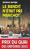 Le Bandit n'était pas manchot : Prix du quai des orfèvres 2003 (Romanesque)