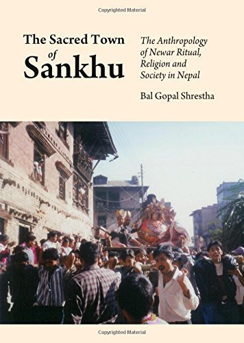 The Sacred Town of Sankhu: The Anthropology of Newar Ritual, Religion and Society in Nepal by Bal Gopal Shrestha (2013-08-01)