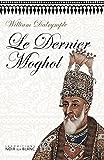 Le Dernier Moghol (Essais et documents)