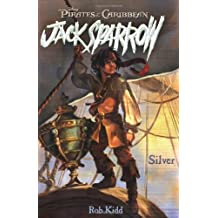 Silver (Pirates of the Caribbean: Jack Sparrow #6) by Rob Kidd (2007-02-01)
