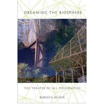[(Dreaming the Biosphere: The Theater of All Possibilities)] [Author: Rebecca Reider] published on (July, 2010)