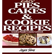 Easy Pies, Cakes, and Cookie Recipes:Grandma Maudie's Country Cookbook (English Edition)