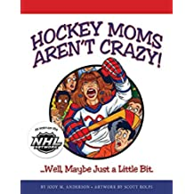 Hockey Moms Aren't Crazy: Well, Maybe Just a Little Bit