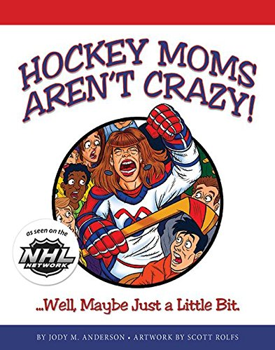 Hockey Moms Aren't Crazy: Well, Maybe Just a Little Bit por Jody M. Anderson