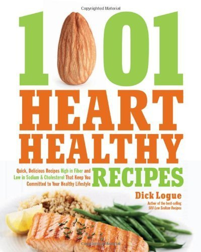 1,001 Heart Healthy Recipes: Quick, Delicious Recipes High in Fiber and Low in Sodium and Cholesterol That Keep You Committed to Your Healthy Lifestyle by Logue, Dick (2012) Paperback