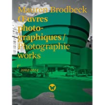 ŒUVRES PHOTOGRAPHIQUES/ PHOTOGRAPHIC WORKS 2004/2014: 2004-2014