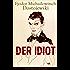 Der Idiot (Vollständige deutsche Ausgabe): Ein Klassiker der russischen Literatur