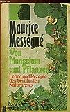 Von Menschen und Pflanzen. Leben und Rezepte des berühmten Naturarztes - Maurice Messegue