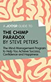 A Joosr Guide to… The Chimp Paradox by Steve Peters: The Mind Management Program to Help You Achieve Success, Confidence, and Happiness