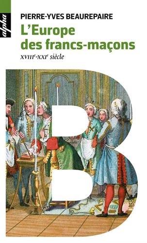 L'Europe des Francs-maons : XVIIIe-XXIe sicles