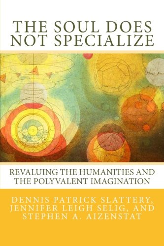 the-soul-does-not-specialize-revaluing-the-humanities-and-the-polyvalent-imagination