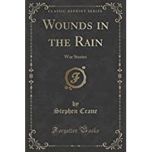 Wounds in the Rain: War Stories (Classic Reprint) by Stephen Crane (2015-09-27)