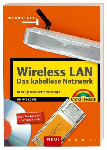 Wireless LAN - Das kabellose Netzwerk: 10 maßgeschneiderte Workshops (Werkstatt)