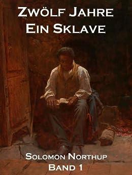 Zwölf Jahre Ein Sklave, Band 1: 12 Years A Slave von [Northup, Solomon]