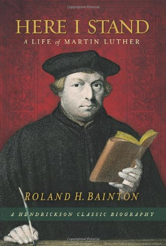Here I Stand: A Life of Martin Luther (Hendrickson Classic Biographies) by Roland H. Bainton (2009-04-01)