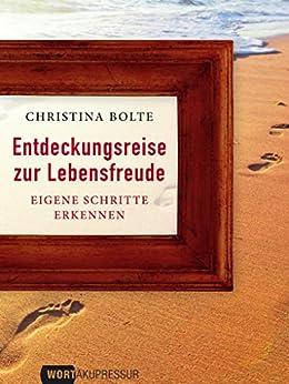 """Entdeckungsreise zur Lebensfreude: Eigene Schritte erkennen (Die besten Beiträge auf """"Wortakupressur"""") von [Bolte, Christina]"""