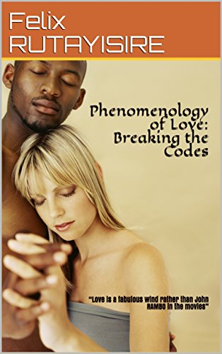 Phenomenology of love breaking the codes ebook felix rutayisire phenomenology of love breaking the codes by rutayisire felix fandeluxe Images