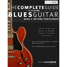 The Complete Guide to Playing Blues Guitar: Book Three - Beyond Pentatonics