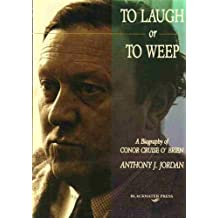To Laugh or to Weep: Biography of Conor Cruise O'Brien [Illustrated]