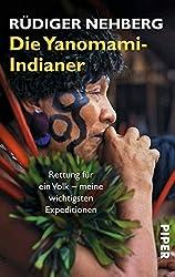 Die Yanomami-Indianer: Rettung für ein Volk - meine wichtigsten Expeditionen