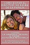 COMO EVITAR EL HASTIO SEXUAL DE LA PAREJA: CUANDO LA ARMONIA SEXUAL SE PIERDE... ¿ES POSIBLE RESCATARLA? ESTRATEGIAS PARA PAREJAS DESORIENTADAS (COLECCION AMOR Y SEXO) (Spanish Edition)