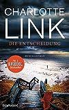 Die Entscheidung: Kriminalroman - Charlotte Link