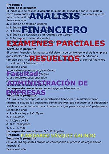 ANÁLISIS FINANCIERO-EXÁMENES PARCIALES RESUELTOS : Facultad: ADMINISTRACIÓN DE EMPRESAS por P.MEDARDO  VÁSQUEZ GALINDO