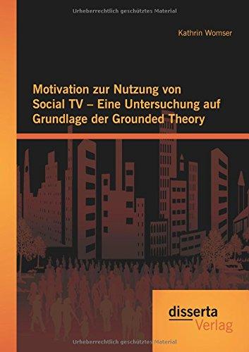 Motivation zur Nutzung von Social TV - Eine Untersuchung auf Grundlage der Grounded Theory