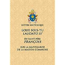 Loué sois-tu: Lettre encyclique du Saint Père François sur la sauvegarde de la maison commune (French Edition)