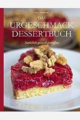 Das Urgeschmack-Dessertbuch: Natürlich gesund genießen Taschenbuch