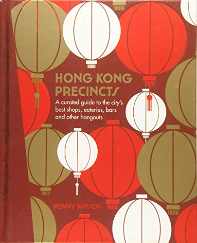 Hong Kong Precincts: A Curated Guide to the City's Best Shops, Eateries, Bars and Other Hangouts -