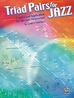 Triad Pairs for Jazz: Practice and Application for the Jazz Improvison par [Campbell, Gary]
