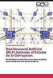 Red Neuronal Artificial (MLP) Aplicada al Estudio de la Corrupción: Un análisis comparativo con otros modelos econométricos a la luz de la teoría