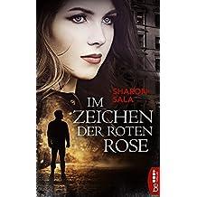 Im Zeichen der roten Rose (Packende Romantic Suspense der Bestsellerautorin Sharon Sala)
