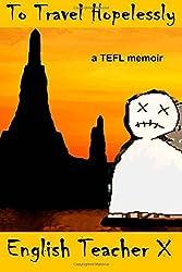 To Travel Hopelessly: A TEFL Memoir