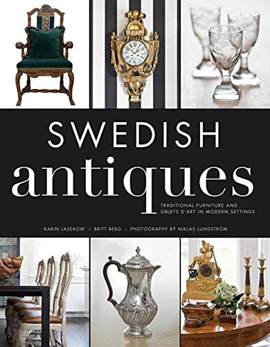 Swedish Antiques: Traditional Furniture and Objets d\'Art in Modern Settings
