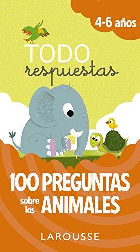 Todo respuestas. 100 preguntas sobre los animales (Larousse - Infantil / Juvenil - Castellano - A Partir De 5/6 Años)