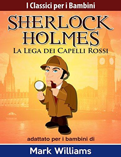 Sherlock Holmes: Sherlock per i Bambini   La Lega dei Capelli Rossi (I Classici per i Bambini: Sherlock Holmes Vol. 3)