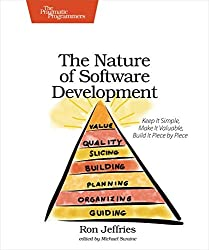 The Nature of Software Development: Keep It Simple, Make It Valuable, Build It Piece by Piece by Jeffries (2015-03-01)