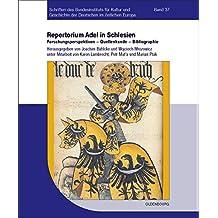 Adel in Schlesien: Repertorium: Forschungsperspektiven – Quellenkunde – Bibliographie (Schriften des Bundesinstituts für Kultur und Geschichte der Deutschen im östlichen Europa, Band 37)