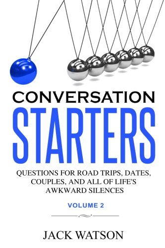 Conversation Starters Volume 2: Questions for road trips, dates, couples, and all of life's awkward silences