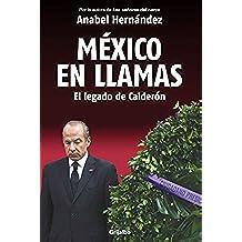 México En Llamas: El Legado de Calderón / Mexico in Flames = Mexico in Flames
