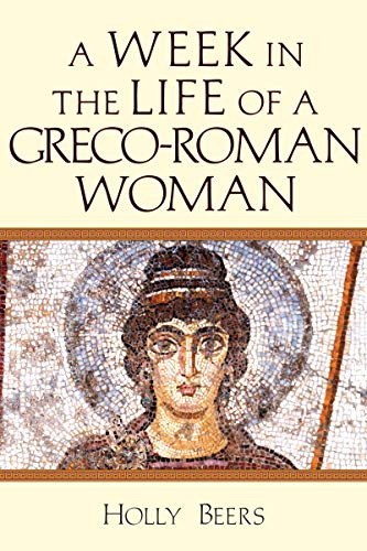 A Week In the Life of a Greco-Roman Woman (A Week in the Life Series) (English Edition)